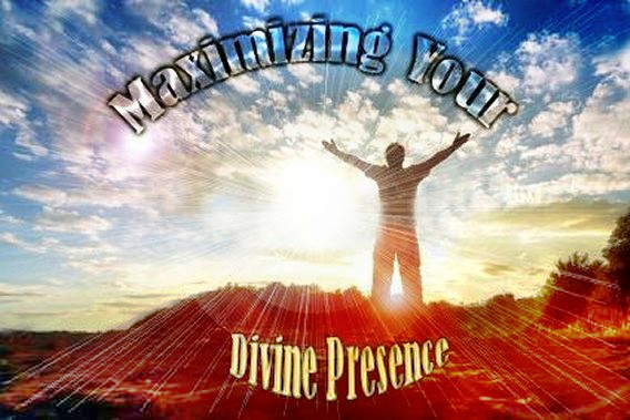 Maximizing Your Divine Presence